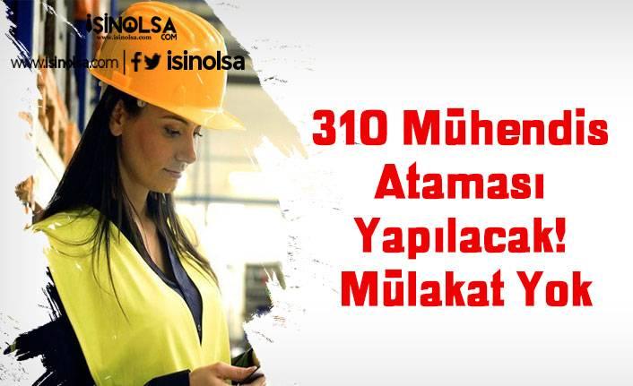 310 Mühendis Ataması Yapılacak! Mülakat Yok