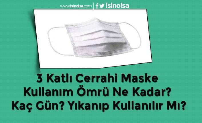 3 Katlı Cerrahi Maske Kullanım Ömrü Ne Kadar? Kaç Gün? Yıkanıp Kullanılır Mı?
