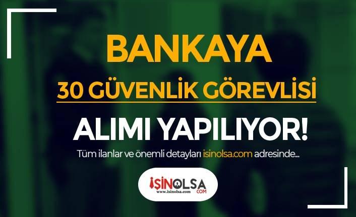 Bankaya 30 ÖGG Sertifikalı 30 Güvenlik Görevlisi Alınacak!