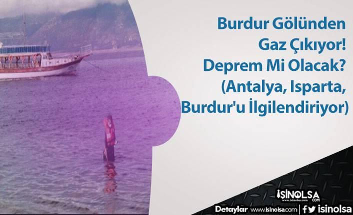 Burdur Gölünden Gaz Çıkıyor! Deprem Mi Olacak? (Antalya, Isparta, Burdur'u İlgilendiriyor)