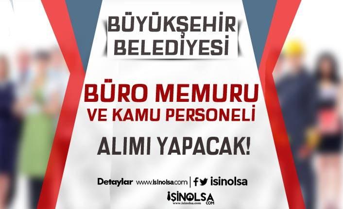 Büyükşehir Belediyesi Büro Memuru ve Kamu Personeli Alımı İlanı Yayımlandı!