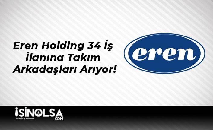 Eren Holding 34 İş İlanına Takım Arkadaşları Arıyor!