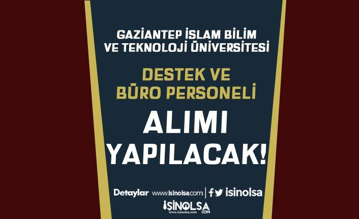 Gaziantep İslam Bilim ve Teknoloji Üniversitesi Büro ve Destek Personeli Alacak