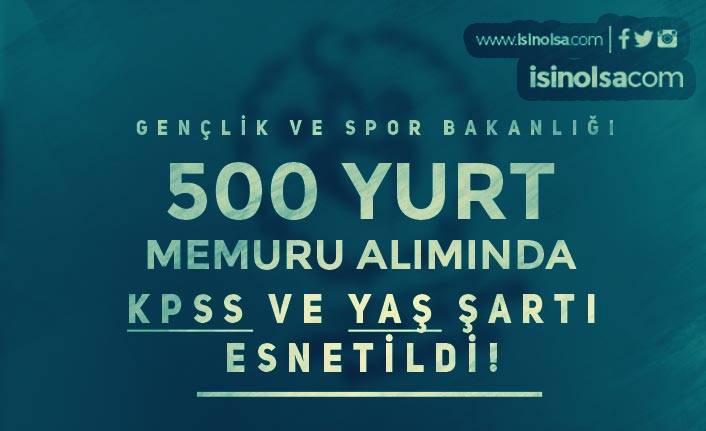 GSB 500 Yurt Memuru Alımında KPSS ve Yaş Şartı Değişti! 60 KPSS ve 65 Yaş