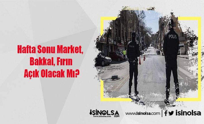Hafta Sonu Market, Bakkal, Fırın Açık Olacak Mı?