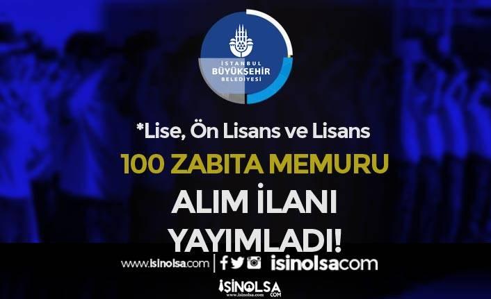 İBB 100 Zabıta Memuru Alımı Yapacak! Lise, Ön Lisans ve Lisans