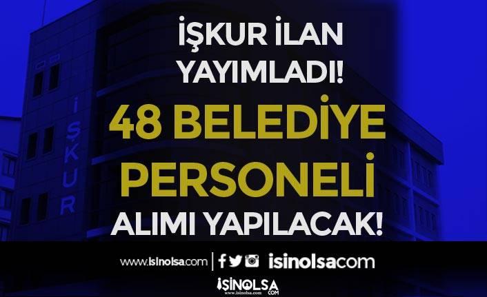 İŞKUR'da İlköğretim Mezunu KPSS'siz 48 Belediye Personeli Alım İlanı