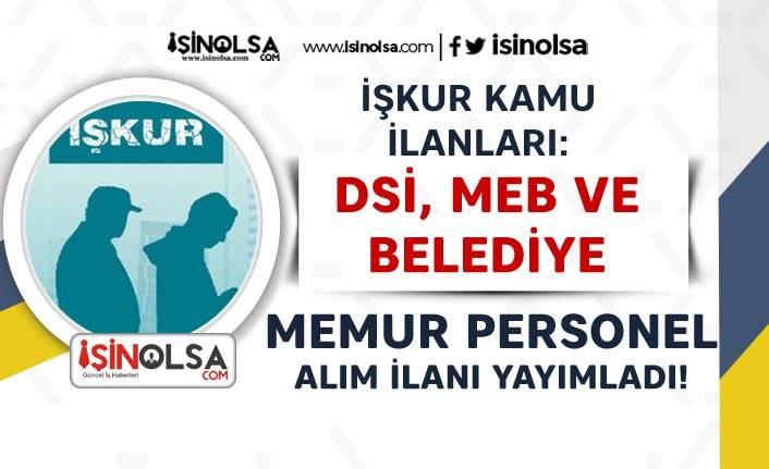 İŞKUR'da Yayımlandı! Kamuya DSİ, MEB ve Belediye KPSS siz Memur Personel Alıyor