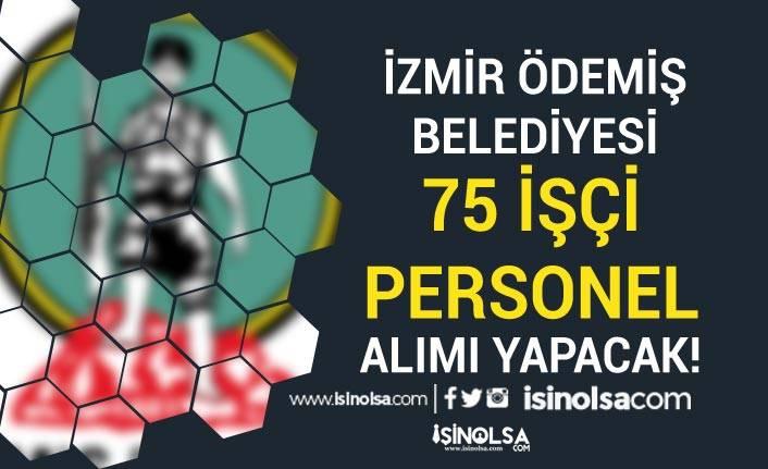 İzmir Ödemiş Belediyesi 75 İşçi Alımı İlanı Yayımlandı! Başvurular Başladı
