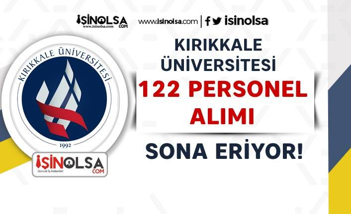 Kırıkkale Üniversitesi 122 Personel Alımı Sona Eriyor! Sonuçlar Ne Zaman?