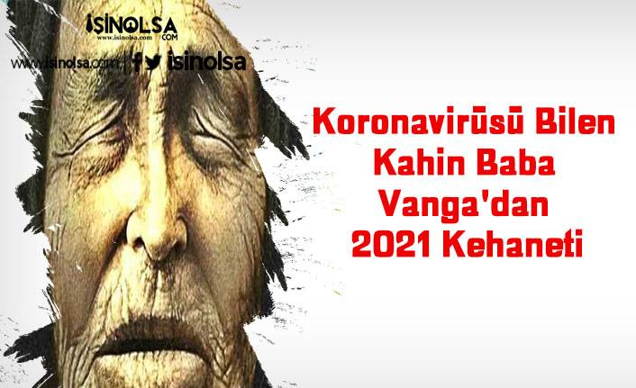 Koronavirüsü Bilen Kahin Baba Vanga'dan 2021 Kehaneti