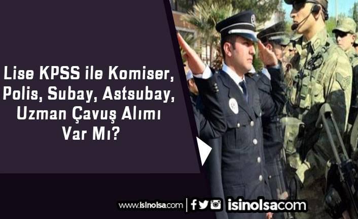 Lise KPSS ile Komiser, Polis, Subay, Astsubay, Uzman Çavuş Alımı Var Mı?