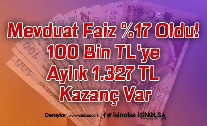 Mevduat Faiz %17 Oldu! 100 Bin TL'ye Aylık 1.327 TL Kazanç Var