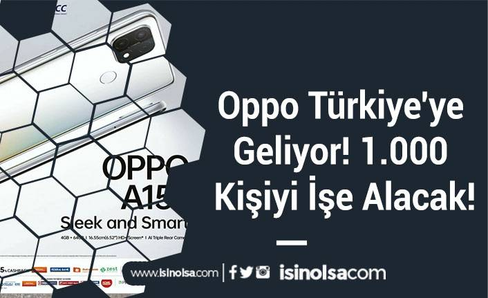 Oppo Türkiye'ye Geliyor! 1.000 Kişiyi İşe Alacak!