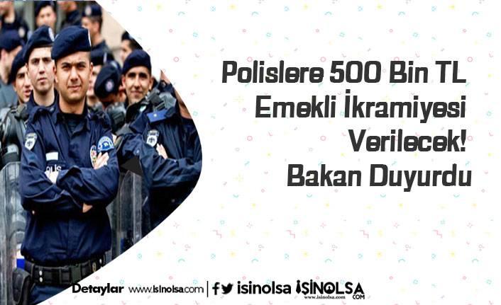 Polislere 500 Bin TL Emekli İkramiyesi Verilecek! Bakan Duyurdu