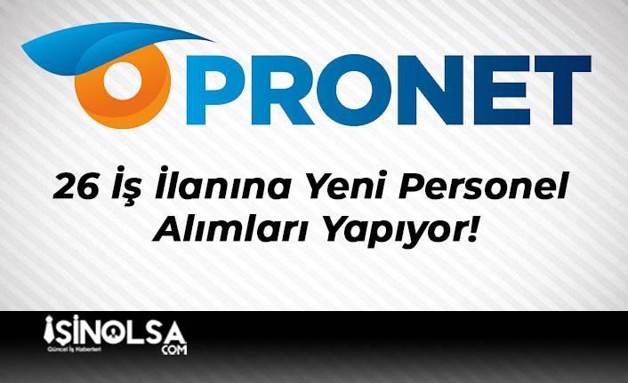 Pronet 26 İş İlanına Yeni Personel Alımları Yapıyor!