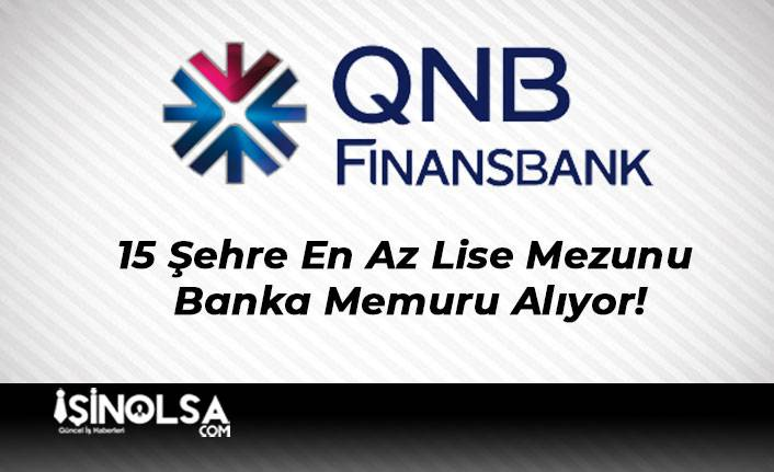 QNB Finansbank 15 Şehre En Az Lise Mezunu Banka Memuru Alıyor!