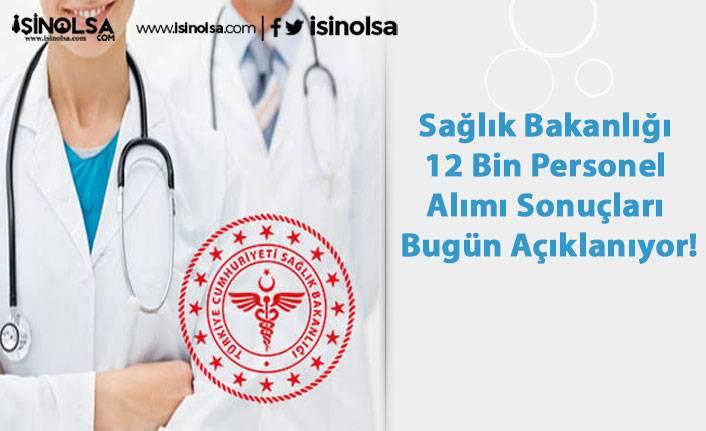 Sağlık Bakanlığı 12 Bin Personel Alımı Sonuçları Bugün Açıklanıyor!