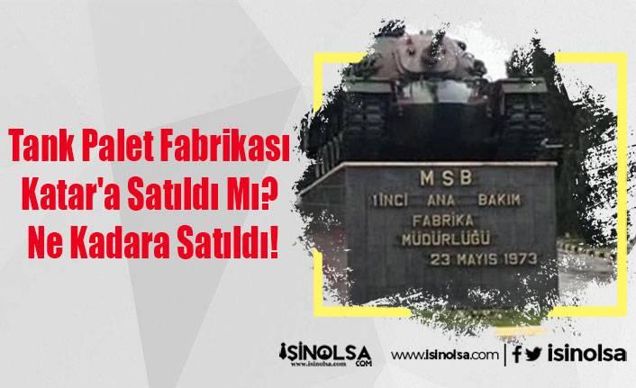Tank Palet Fabrikası Katar'a Satıldı Mı? Ne Kadara Satıldı!