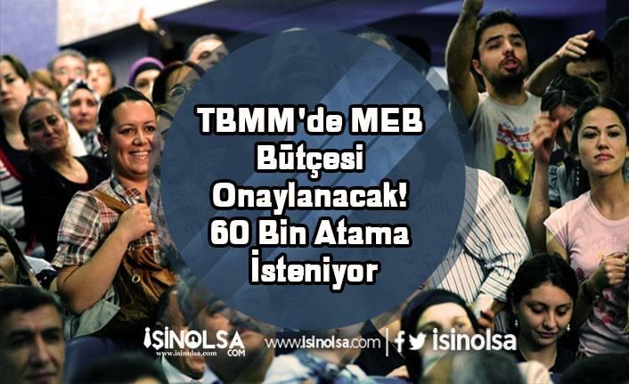 TBMM'de MEB Bütçesi Onaylanacak! 60 Bin Atama İsteniyor