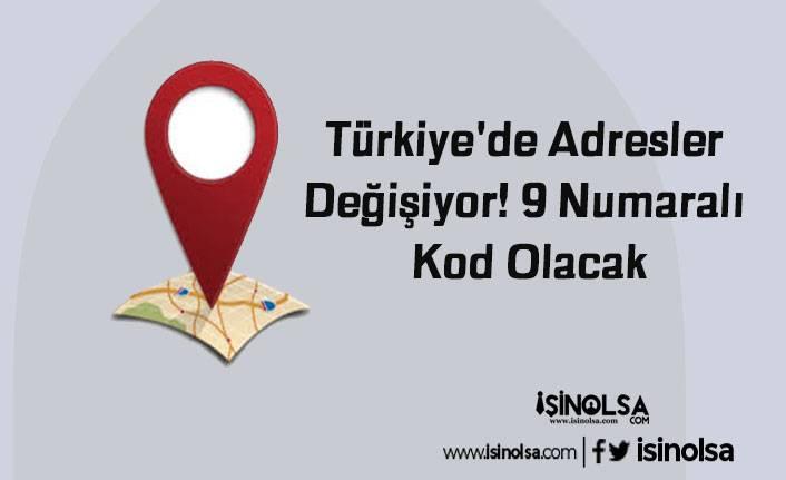 Türkiye'de Adresler Değişiyor! 9 Numaralı Kod Olacak
