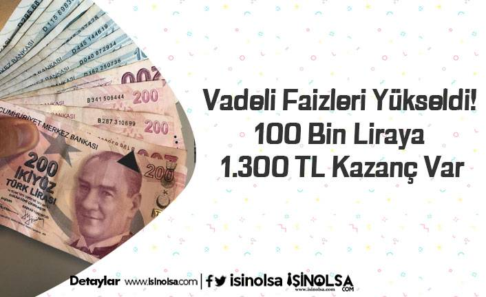 Vadeli Faizleri Yükseldi! 100 Bin Liraya 1.300 TL Kazanç Var