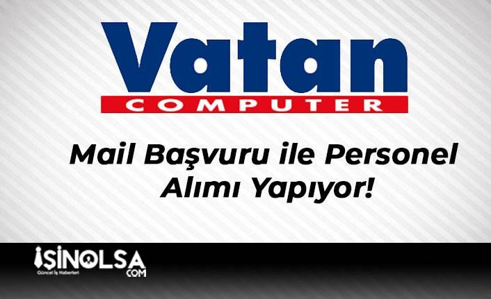 Vatan Computer Mail Başvuru ile Personel Alımı Yapıyor!