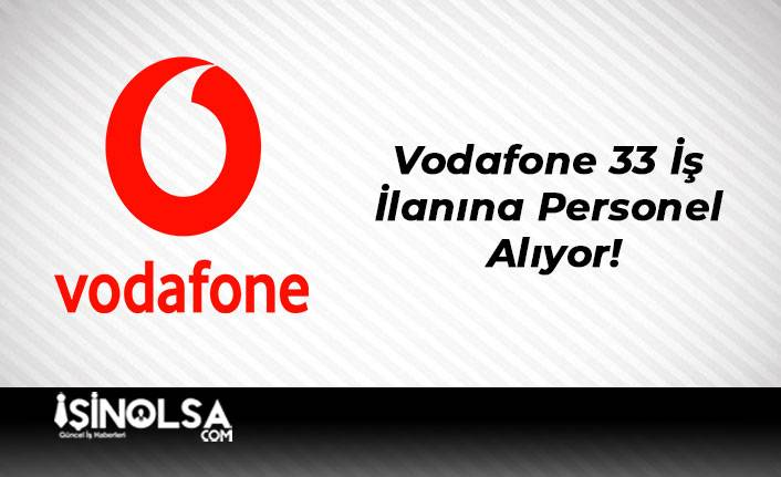 Vodafone 33 İş İlanına Personel Alıyor!