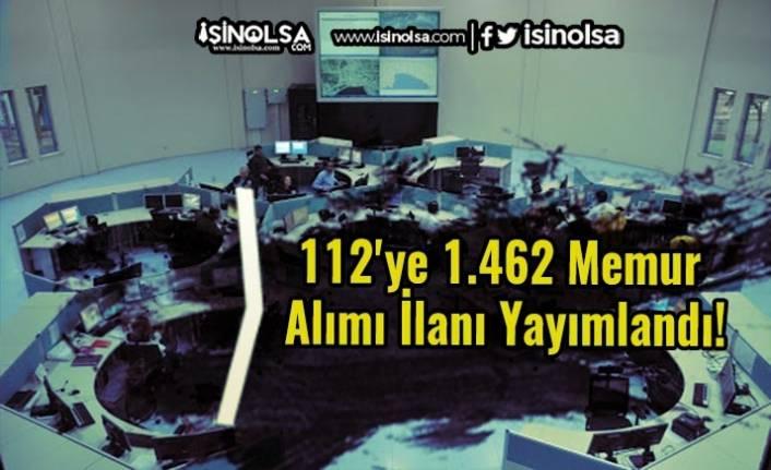 112'ye 1.462 Memur Alımı İlanı Yayımlandı!