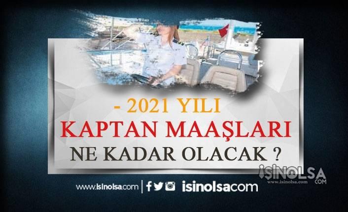 2021 Kaptan Maaşları Ne Kadar Olacak?