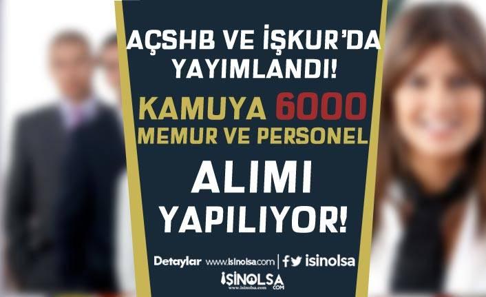 AÇSHB ve İŞKUR'da Yayımlandı! Kamuya 6000 Kamu Personeli ve Memur Alımı