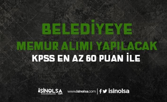 Belediye'ye 60 KPSS Puanı ile Kadın Erkek Memur Alımı Yapacak!