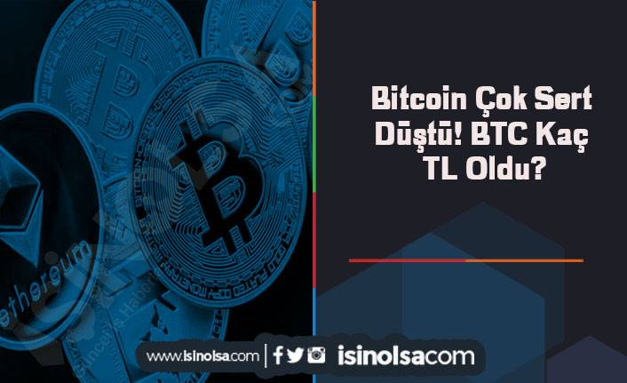 Bitcoin Çok Sert Düştü! BTC Kaç TL Oldu?