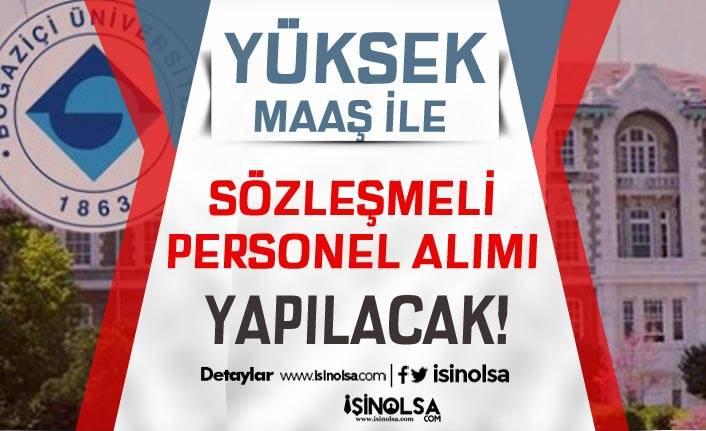 Boğaziçi Üniversitesi Yüksek Maaş İle Sözleşmeli Personel Alıyor