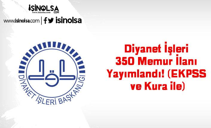Diyanet İşleri 350 Memur İlanı Yayımlandı! (EKPSS ve Kura ile)