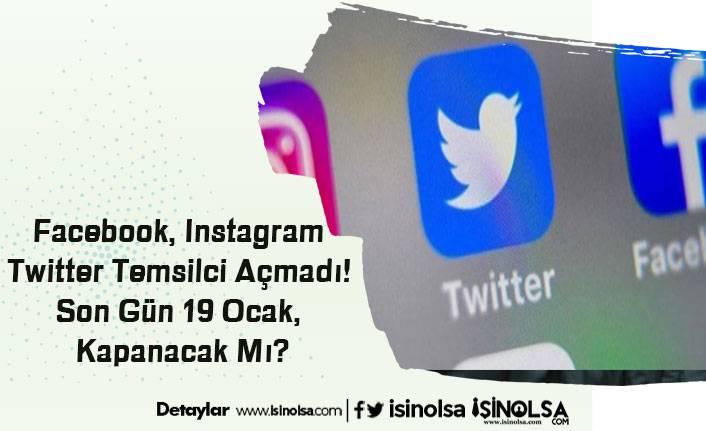 Facebook, Instagram ve Twitter Temsilci Açmadı! Son Gün 19 Ocak, Kapanacak Mı?