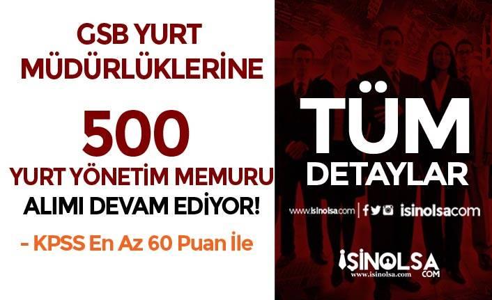GSB Yurt Müdürlüklerine 500 Yurt Yönetim Memuru Alımı Devam Ediyor!