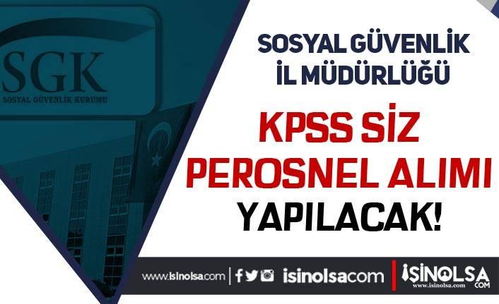 İŞKUR Üzerinden Sosyal Güvenlik İl Müdürlüğü KPSS Siz Personel Alıyor