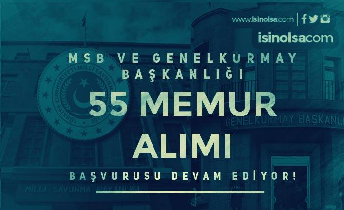 MSB ve Genelkurmay Başkanlığı 55 Memur Alımı ( Uzman Yardımcısı ) Devam Ediyor
