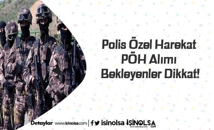 Polis Özel Harekat PÖH Alımı Bekleyenler Dikkat!