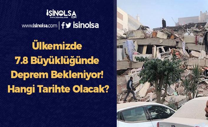 Ülkemizde 7.8 Büyüklüğünde Deprem Bekleniyor! Hangi Tarihte Olacak?
