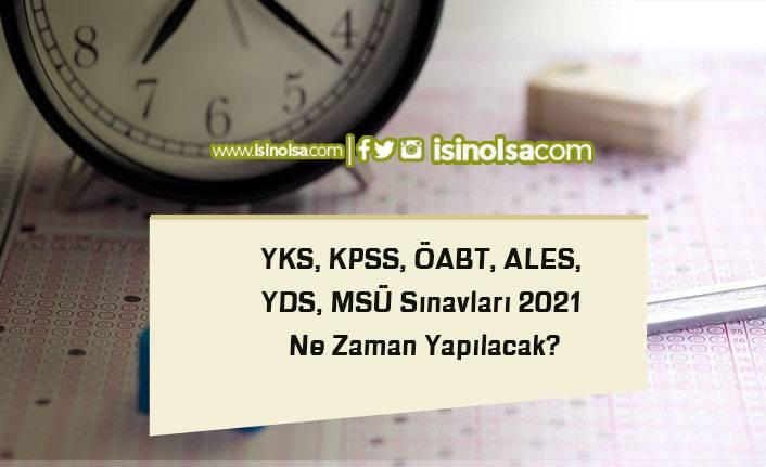 YKS, KPSS, ÖABT, ALES, YDS, MSÜ Sınavları 2021 Ne Zaman Yapılacak?