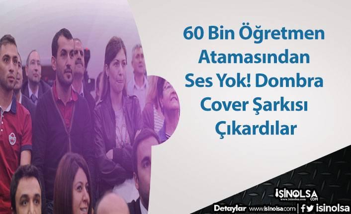 60 Bin Öğretmen Atamasından Ses Yok! Dombra Cover Şarkısı Çıkardılar