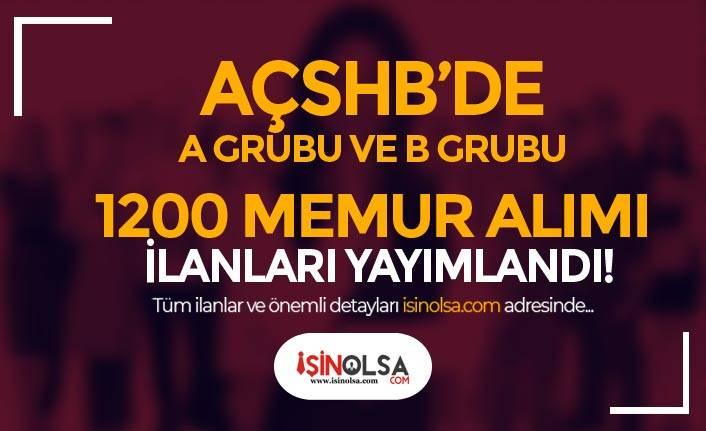 AÇSHB'de A Grubu ve B Grubu 1200 Memur Alımı İlanları Yayımlandı!
