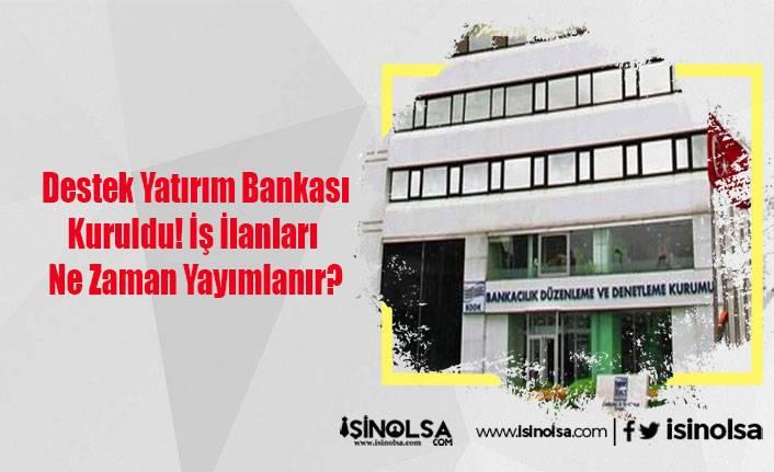 Destek Yatırım Bankası Kuruldu! İş İlanları Ne Zaman Yayımlanır?