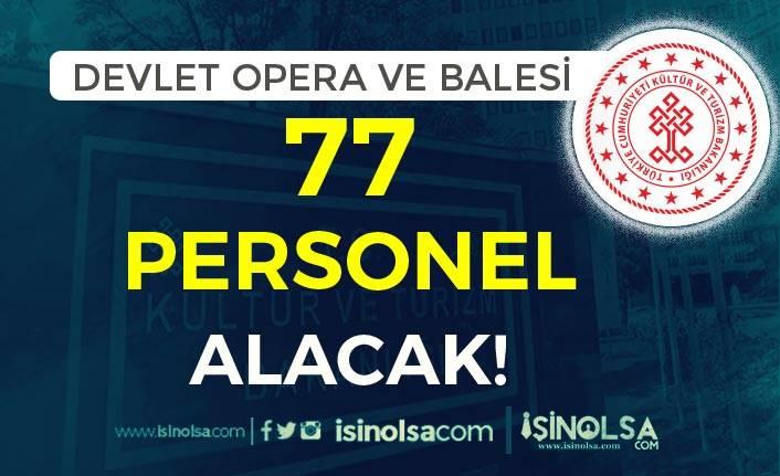 Devlet Opera ve Balesi 6 İlde KPSS Siz 77 Personel Alımı Yapacak!