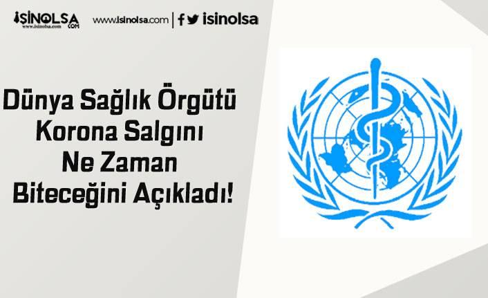 Dünya Sağlık Örgütü Korona Salgını Ne Zaman Biteceğini Açıkladı!