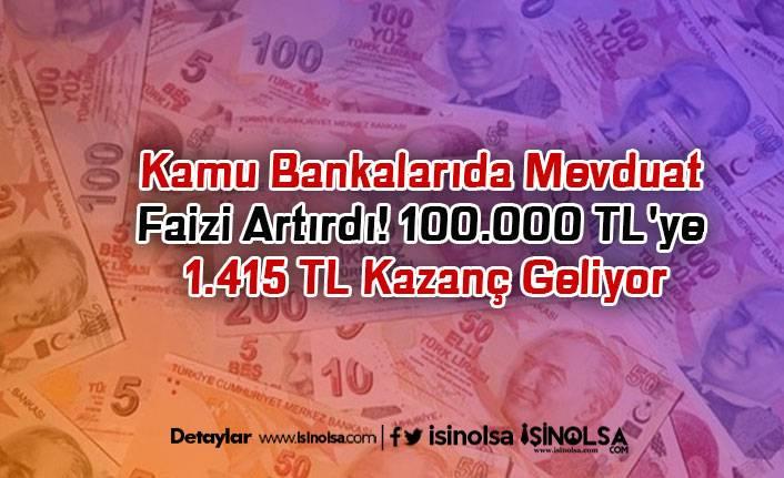 Kamu Bankalarıda Mevduat Faizi Artırdı! 100.000 TL'ye 1.415 TL Kazanç Geliyor