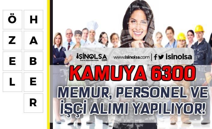 Kamuya KPSS'li KPSS Siz 6300 Memur, Personel ve İşçi Alınıyor!