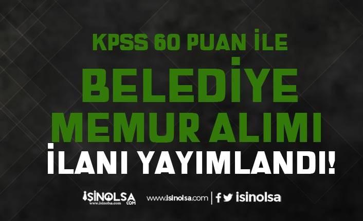 KPSS 60 Puan İle Belediye Kadın Erkek Memur Alımı İlanı Yayımlandı!